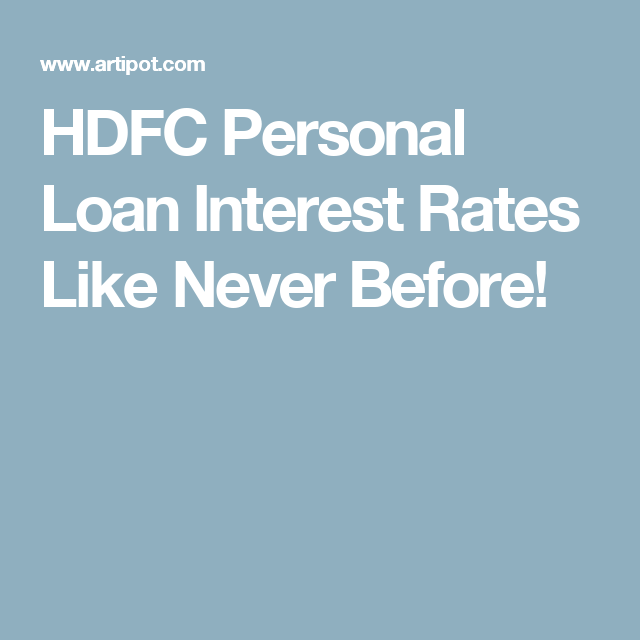 Hdfc Personal Loan Interest Rates Like Never Before Loan Interest Rates Personal Loans Interest Rates