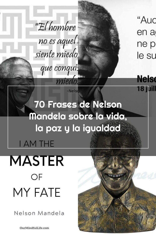 70 Frases De Nelson Mandela Sobre La Vida La Paz Y La Igualdad Nelson Mandela Mandela