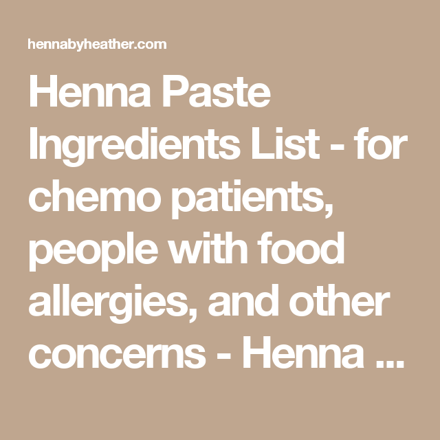 Henna Paste Ingredients List - for chemo patients, people with food allergies, and other concerns - Henna by Heather