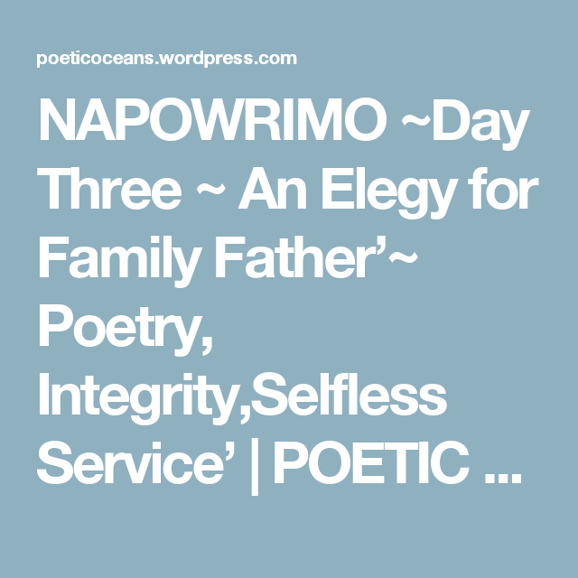 Napowrimo Day Three An Elegy For Family Father Poetry Integrity Selfless Service Elegy Peace Poems Poetry