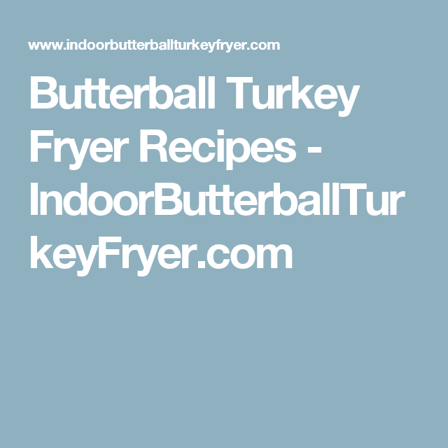 Butterball Turkey Fryer Recipes Indoorbutterballturkeyfryer Com Turkey Fryer Recipes Fried Turkey Fried Turkey Recipes