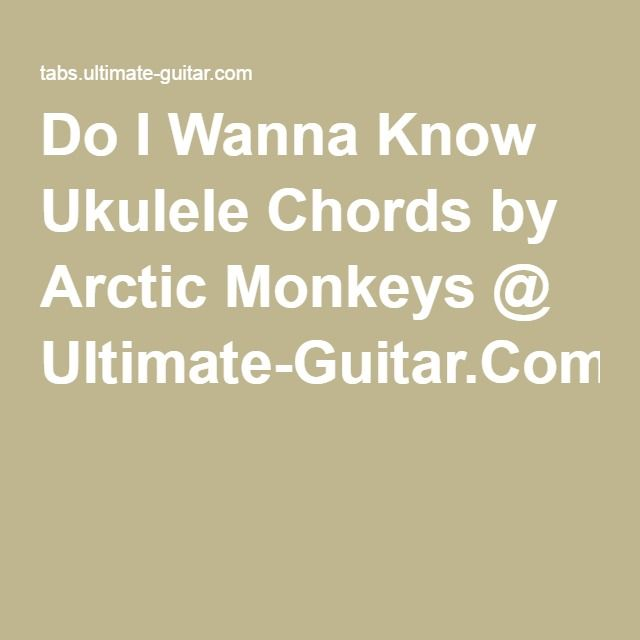 Do I Wanna Know Ukulele Chords By Arctic Monkeys Ultimate Guitar