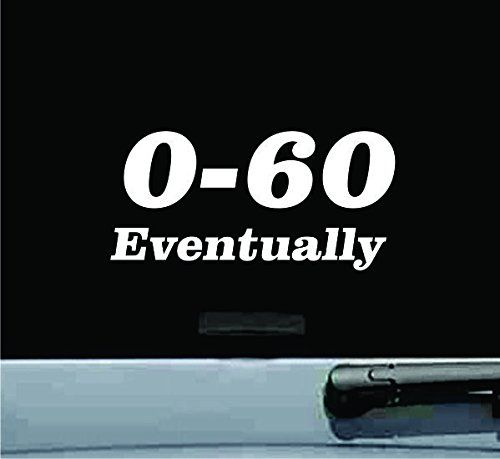 Zero to Sixty 0 to 60 Eventually Vinyl Decal Sticker JS A...
