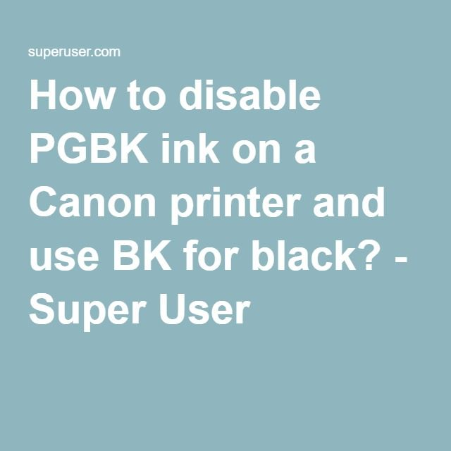 How to disable PGBK ink on a Canon printer and use BK for
