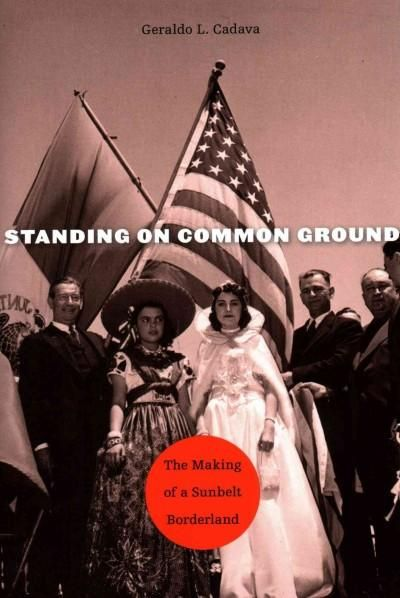 Standing on Common Ground: The Making of a Sunbelt Borderland