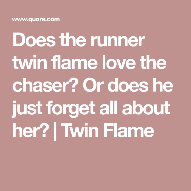 Does the runner twin flame love the chaser? Or does he just