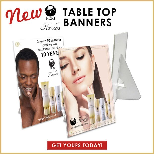 NEW Feri Flawless Table Top Banners now available! Please look under GWT Promo for all of your marketing material!