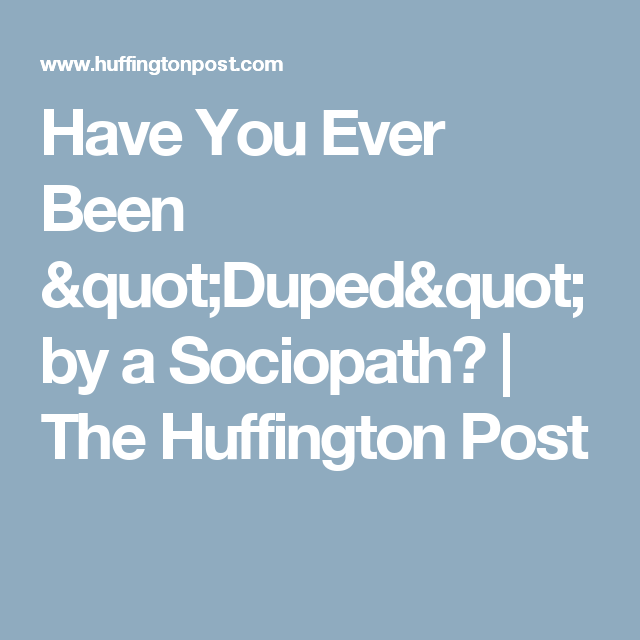 Huffington post dating a psychopath
