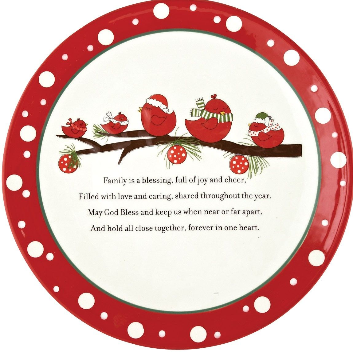 """[""""This lovely Christmas decorative plate will remind your family of their important bond during the holiday season - a message that they will carry with them all year. The plate features a family of adorable red birds, surrounded by a red and white polka dot border. Plate reads: <\/b>\""""Family is a blessing, full of joy and cheer, Filled with love and caring, shared throughout the year.May God bless and keep us when near or far apart, And hold all close together, f…"""