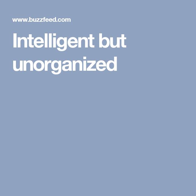 Intelligent but unorganized