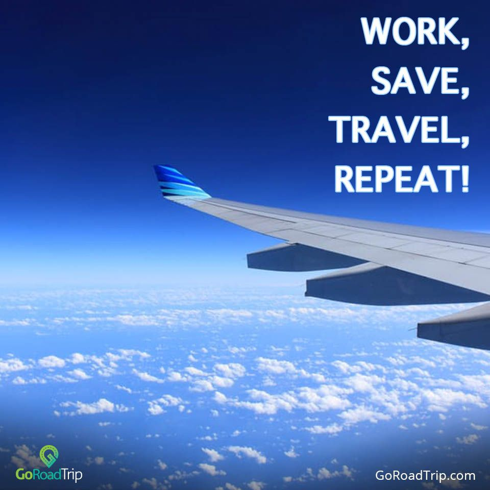 WORK SAVE TRAVEL REPEAT Quotes TravelQuotes
