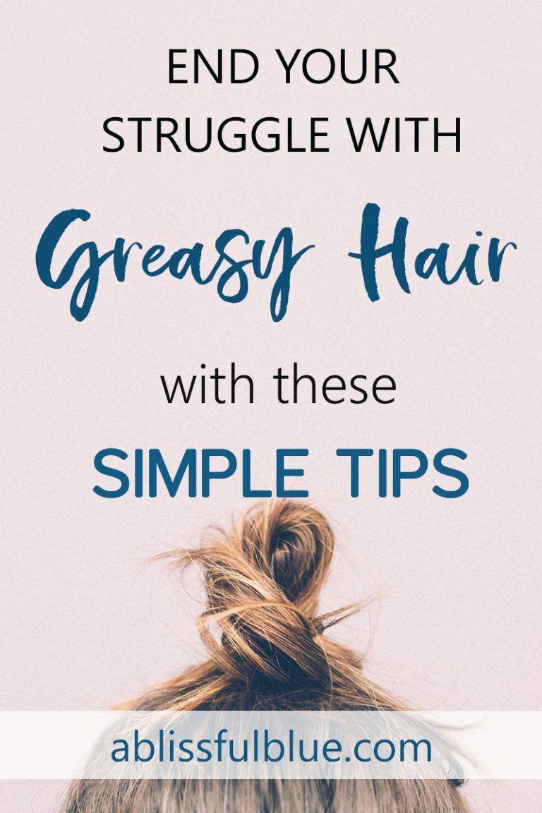 How to get rid of greasy hair a blissful blue greasy