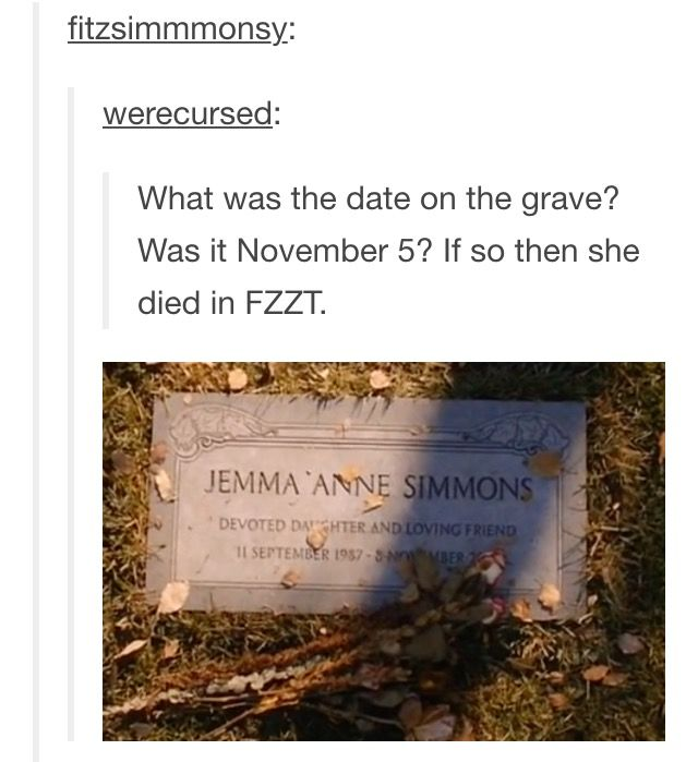 NOO I CAN'T HANDLE THIS<<<<I refuse to believe that she's dead. I mean, I haven't seen the season yet, so I don't know everything that's happened, but if they can bring Ward back for the umpteenth time, then they can bring back Jemma too!
