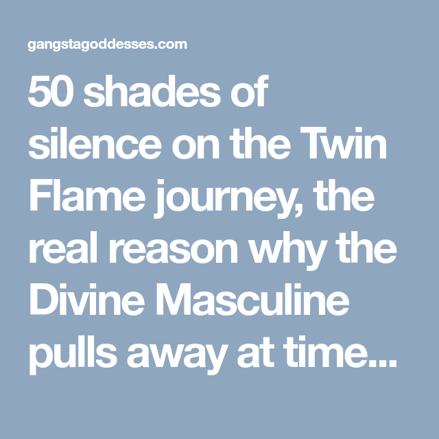 50 shades of silence on the Twin Flame journey, the real reason why
