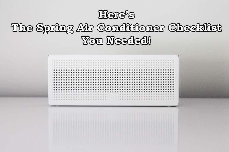 The Spring Air Conditioner Checklist For Texans 1st Class Heat Air Spring Checklist For Air Conditioner Repair Heating Repair Air Conditioner Maintenance