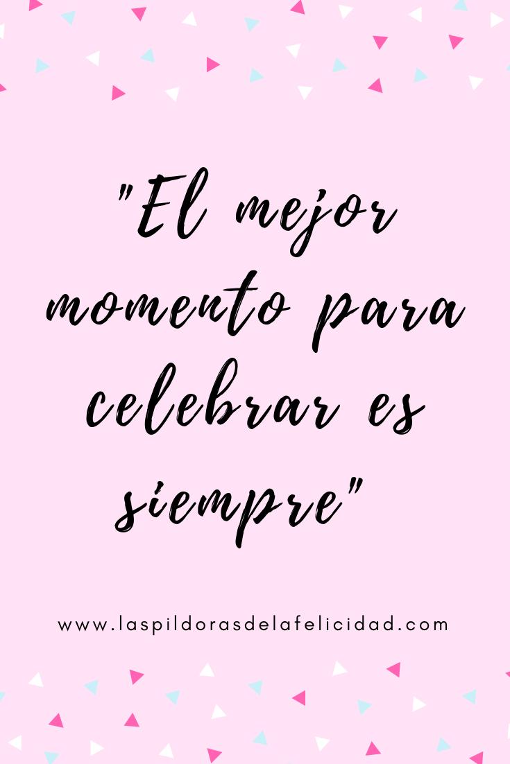 El Mejor Momento Para Celebrar Es Siempre Frases