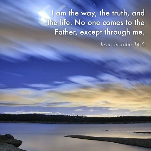 John 14:6. I am the way...