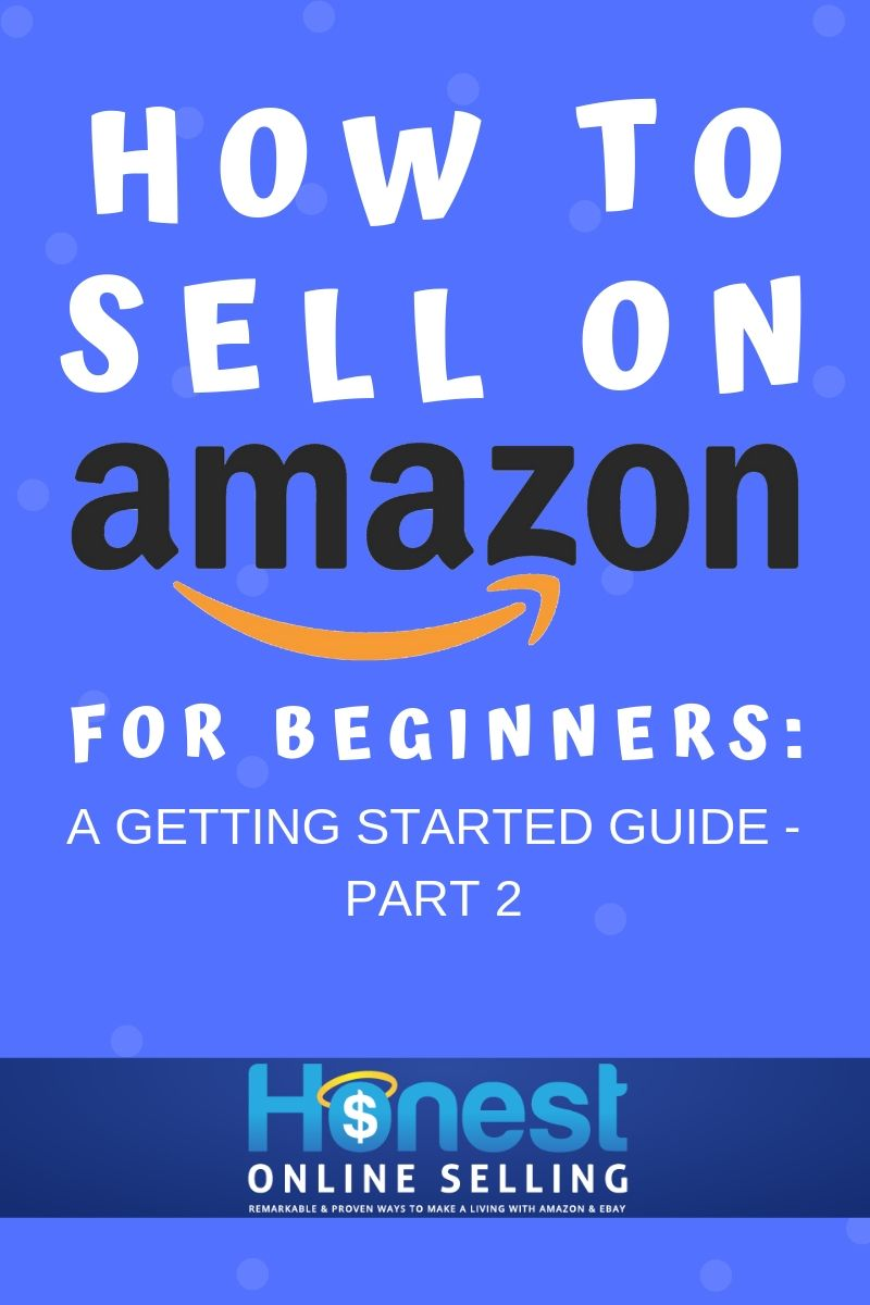 How To Sell On Amazon For Beginners A Getting Started Guide Part 2 For Third Party Sellers Using The Fulfil Things To Sell Make Money On Amazon Sell On Amazon