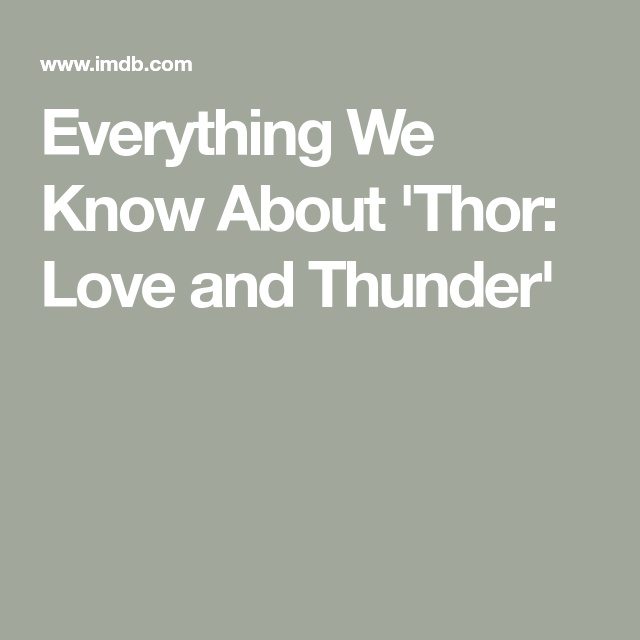 Everything We Know About Thor Love And Thunder In 2021
