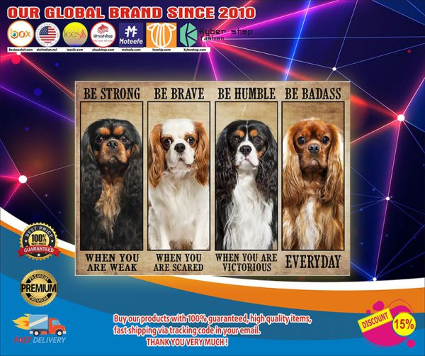 Cavalier Be Strong Be Brave Be Humble Be Badass Poster Badass Brave Poster