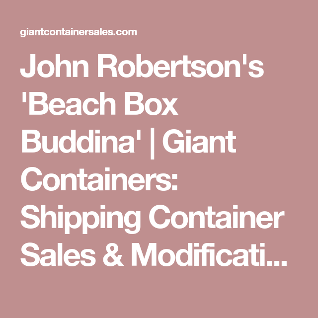 John Robertson S Beach Box Buddina Giant Containers Shipping Container Sales Modific Containers For Sale Shipping Container Shipping Containers For Sale