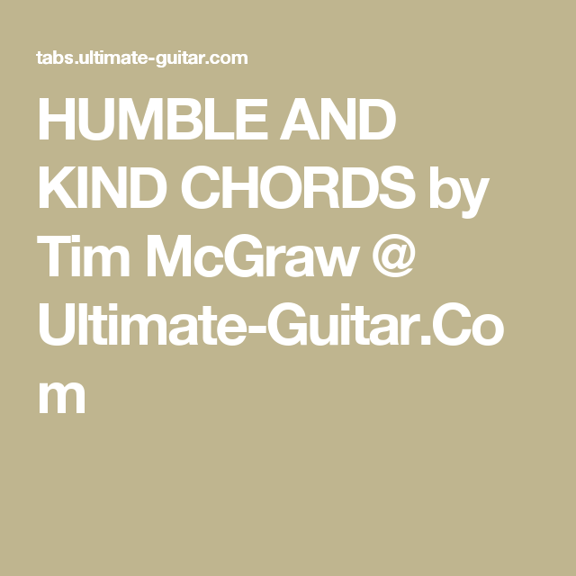 HUMBLE AND KIND CHORDS by Tim McGraw @ Ultimate-Guitar.Com | Ukulele ...