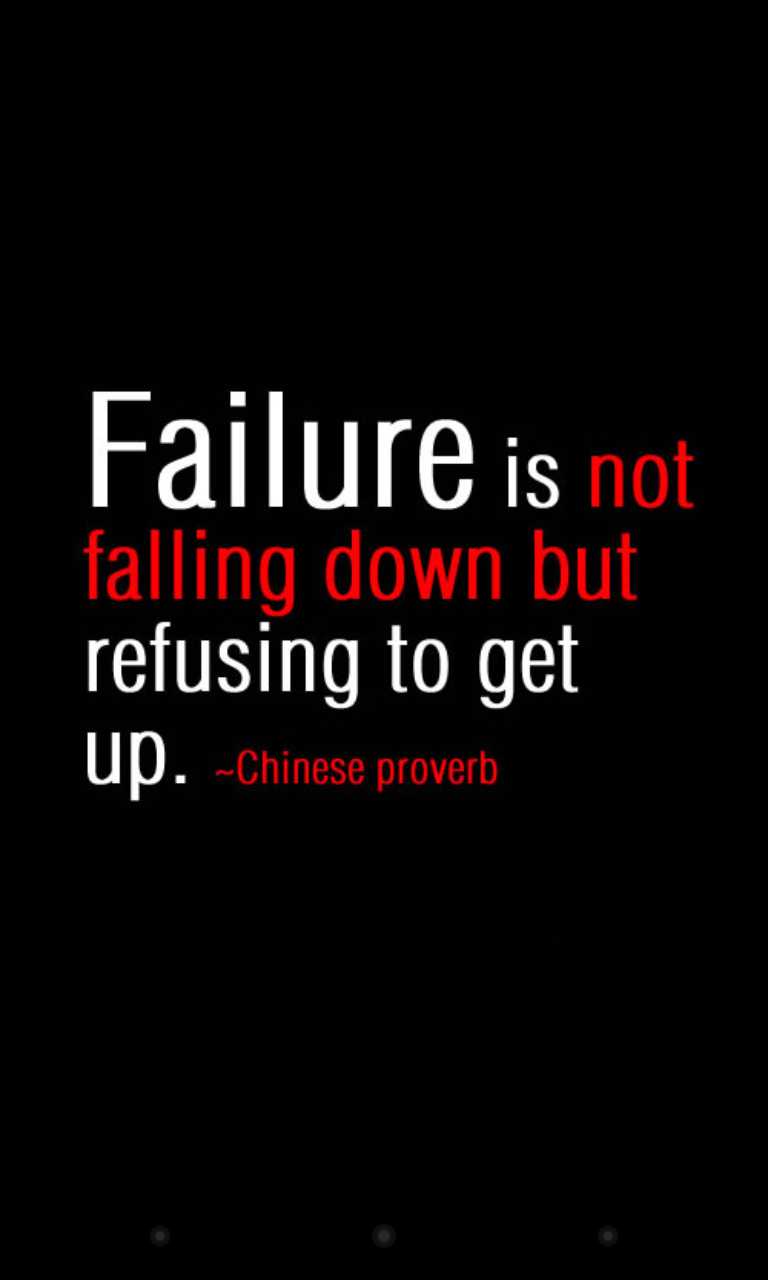 Failure is not falling down, but refusing to get up ...