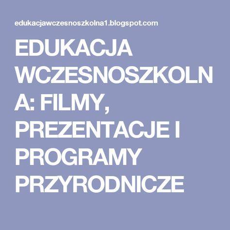 Edukacja Wczesnoszkolna Filmy Prezentacje I Programy Przyrodnicze Education Kids Education Film