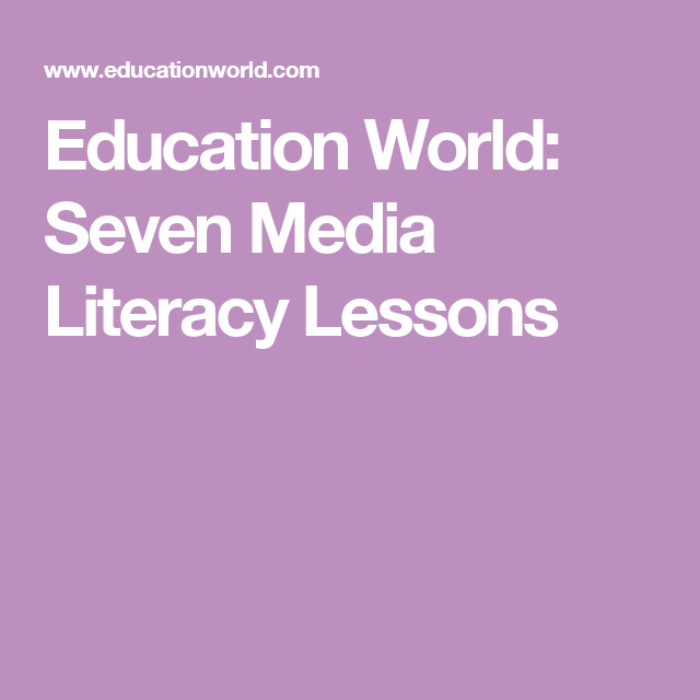 Education World: Seven Media Literacy Lessons
