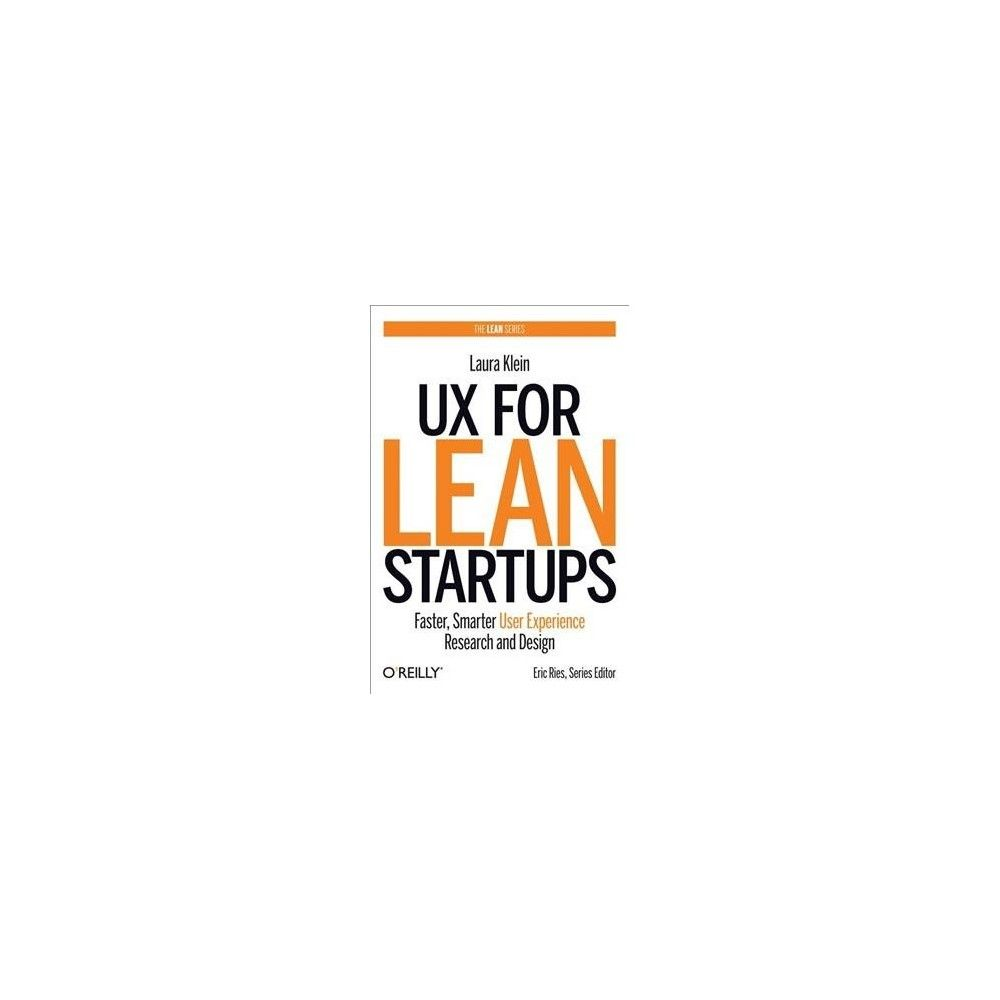 Ux for Lean Startups : Faster, Smarter User Experience Research and Design  - Reprint by