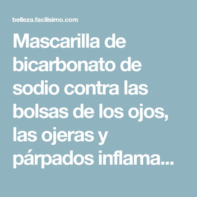 Mascarilla de bicarbonato de sodio contra las bolsas de los ojos, las ojeras y párpados inflamados…