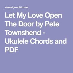 Let My Love Open The Door By Pete Townshend Ukulele Chords And Pdf Ukulele Chords Ukulele Ukulele Songs