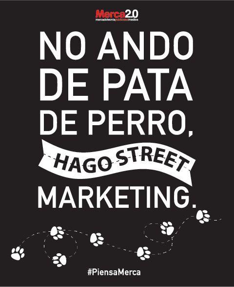 No ando de pata de perro... Street marketing