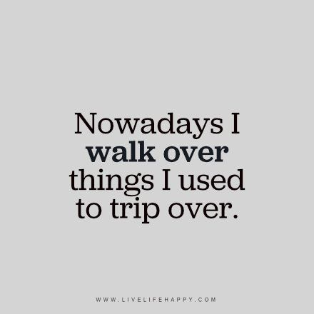 Nowadays I Walk Over Things More Quotes Pinterest Life Quotes