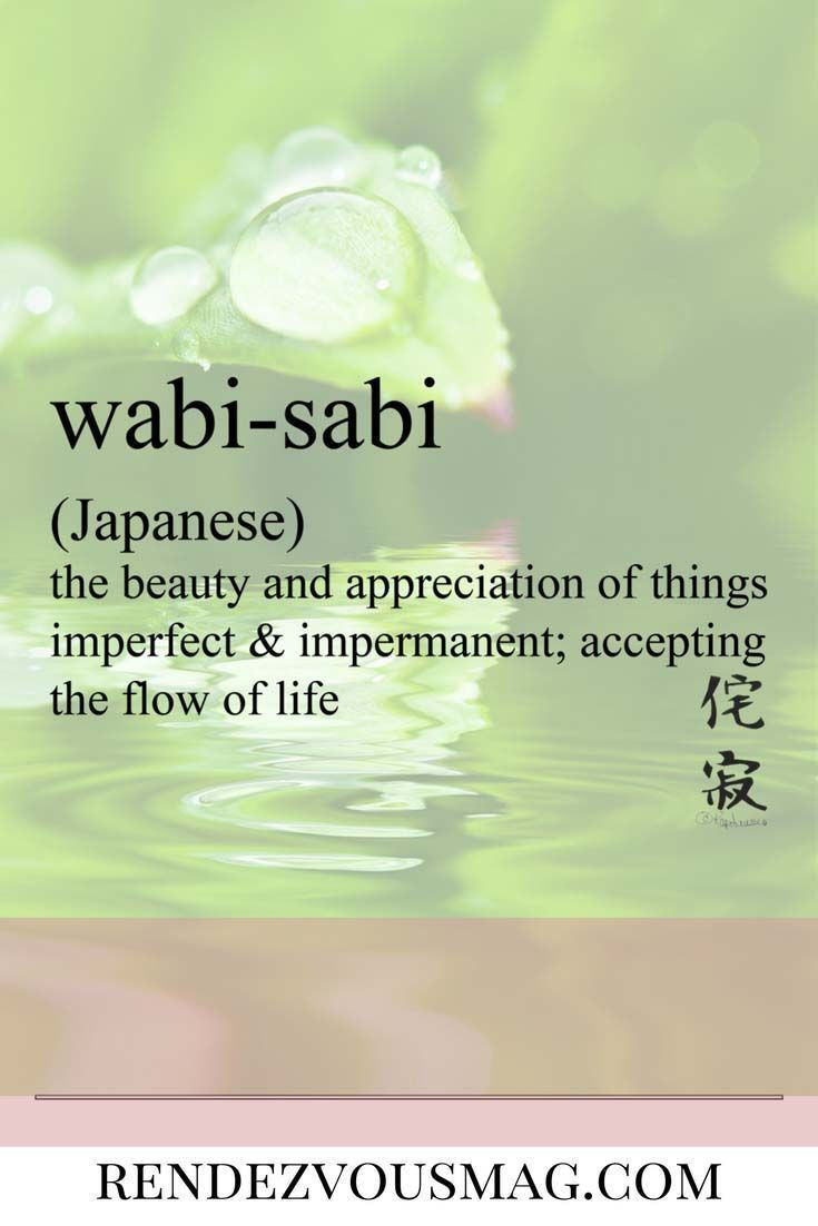 Wabi-Sabi- Japanese, the beauty and appreciation of things imperfect & impermanence, accepting the flow of life. #words #beautifulwords #word