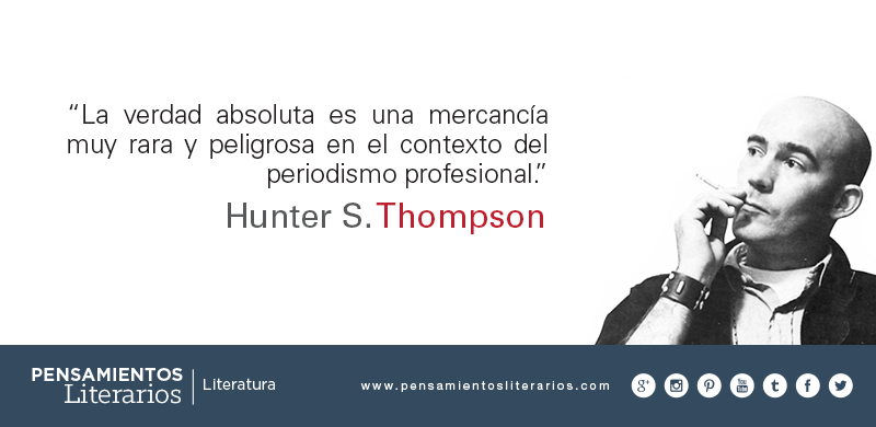Hunter S. Thompson. Sobre la verdad absoluta y el periodismo.