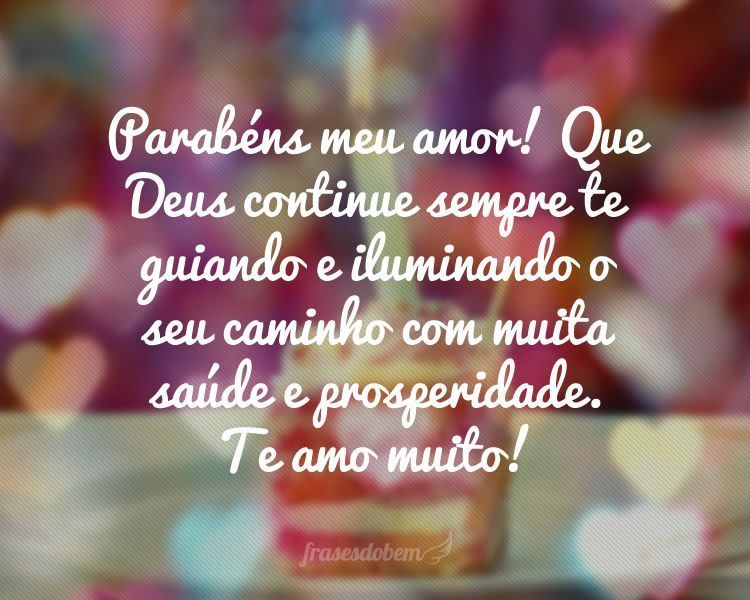 Parabéns Meu Amor Que Deus Continue Sempre Te Guiando E Iluminando
