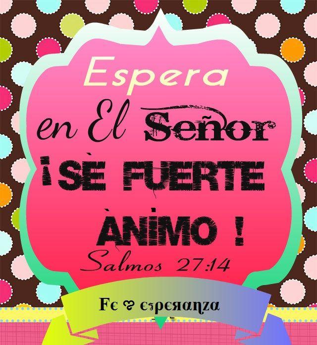 Versiculos De La Biblia De Animo: Pon Tu Esperanza En El Señor; Ten Valor, Cobra ánimo; ¡pon
