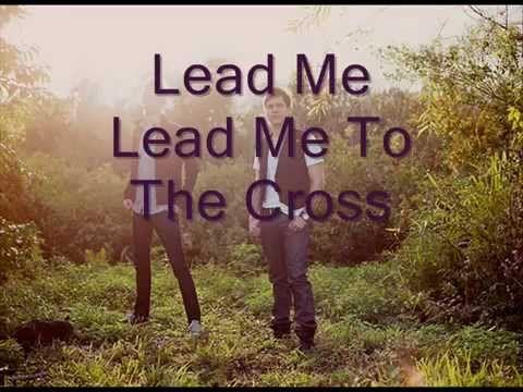 Chris and conrad lead me to the cross lyrics