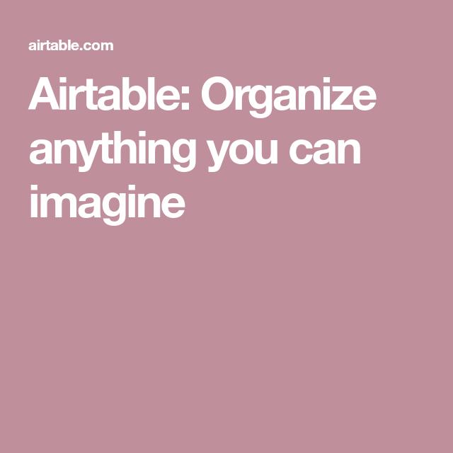Airtable Organize Anything You Can Imagine Photo Biz Organization Imagine