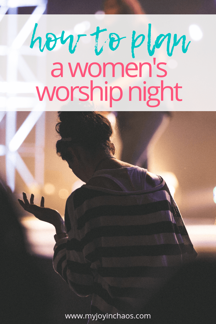 How to plan a Women's Worship Night | My Joy in Ch