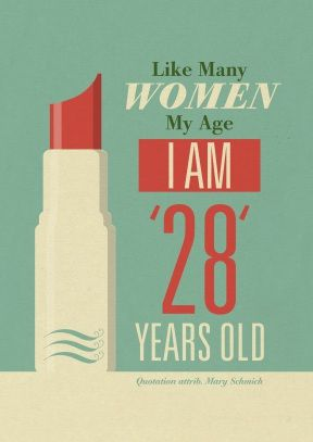 Like Many Women My Age I Am 28 Years Old