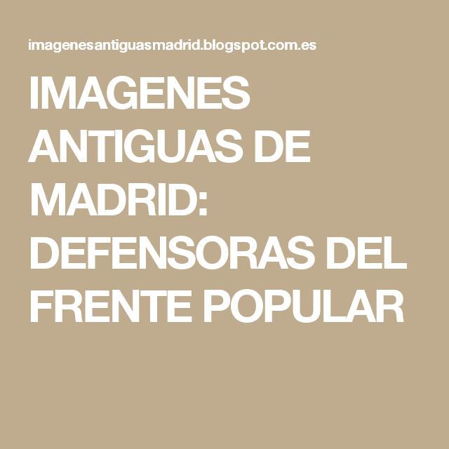 IMAGENES ANTIGUAS DE MADRID: DEFENSORAS DEL FRENTE POPULAR