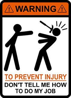 f7ed7967f313a0609b923db25f35d5a6 warning to avoid injury do not tell me how to do my job, hammer