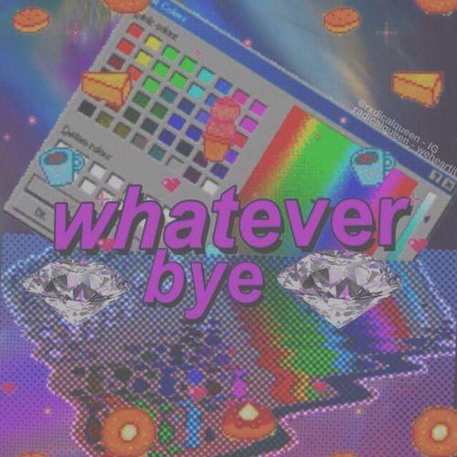 whatever bye