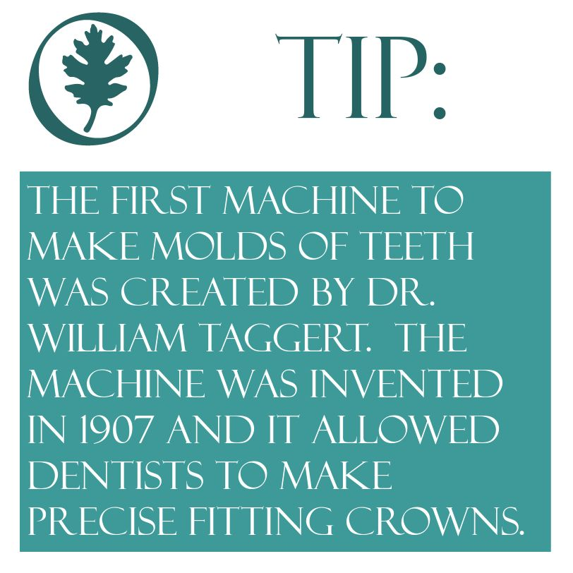Restorative Dentistry daily insight: The first machine to make molds of teeth was created by Dr. William Taggert.  The machine was invented in 1907 and it allowed dentists to make precise fitting crowns