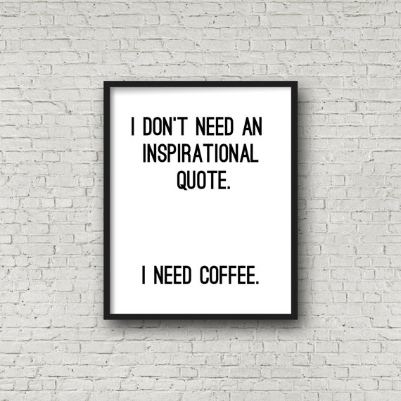 Printable Quote Motivational Poster Inspirational Quote Coffee