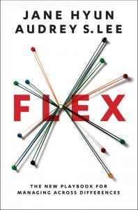 """Flex: The New Playbook for Managing Across Differences,"" (March 2014, HarperBusiness), by Jane Hyun and Audrey S. Lee."