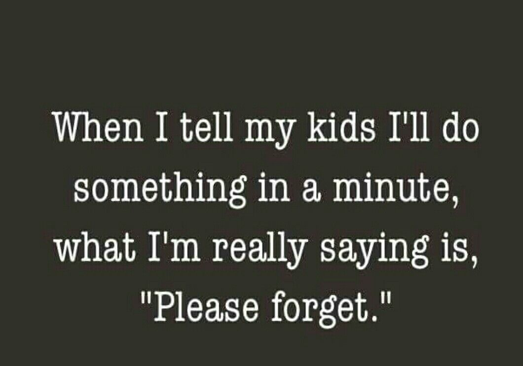Famous Quotes About Mothers Funny Mom Quoteswhen I Tell My Kids I'll Do Something In A Minute