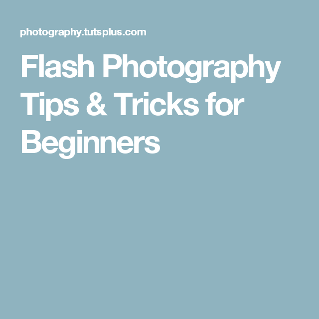 Flash Photography Tips & Tricks for Beginners